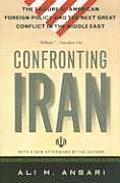 Confronting Iran: The Failure of American Foreign Policy and the Next Great Crisis in the Middle East Cover