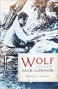 Wolf the Lives of Jack London