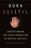 Born Digital Understanding the First Generation of Digital Natives