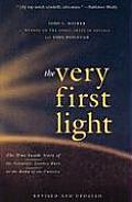 Very First Light The True Inside Story of the Scientific Journey Back to the Dawn of the Universe