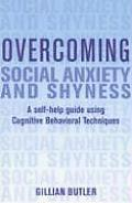 Overcoming Social Anxiety & Shyness A Self Help Guide Using Cognitive Behavioral Techniques