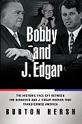 Bobby and J. Edgar: The Historic Face-Off Between the Kennedys and J. Edgar Hoover That Transformed America