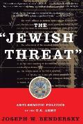 "The ""Jewish Threat"": Anti-Semitic Politics of the U.S. Army"
