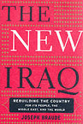 The New Iraq: Rebuilding the Country for Its People, the Middle East and the World
