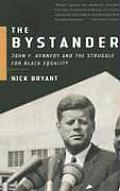 Bystander John F Kennedy & the Struggle for Black Equality