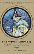 Witch Must Die How Fairy Tales Shape Our Lives