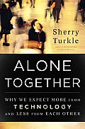 Alone Together Why We Expect More from Technology & Less from Each Other