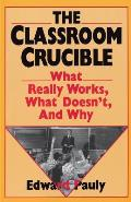 The Classroom Crucible: What Really Works, What Doesn't, and Why