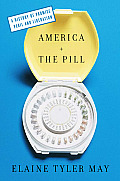 America & Pill A History of Promise Peril & Liberation