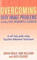 Overcoming Body Body Image Problems Including Body Dysmorphic Disorder: A Self-Help Guide Using Cognitive Behavioral Techniques (Overcoming ...)