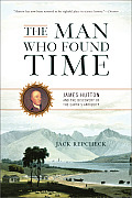 Man Who Found Time James Hutton & the Discovery of the Earths Antiquity