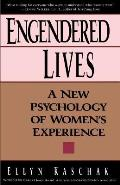 Engendered Lives A New Psychology of Womens Experience