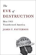 Eve of Destruction How 1965 Transformed America