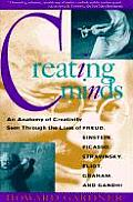 Creating Minds An Anatomy of Creativity as Seen Through the Lives of Freud Einstein Picasso Stravinsky Eliot Graham & Gandhi