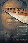 Heaven cracks, earth shakes; the Tangshan earthquake and the death of Mao's China