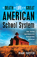 The Death and Life of the Great American School System: How Testing and Choice Are Undermining Education Cover