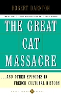The Great Cat Massacre: And Other Episodes in French Cultural History (Basic Books Classics) Cover
