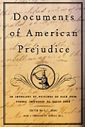 Documents Of American Prejudice: An Anthology Of Writings On Race From Thomas Jefferson To David Duke by S T Joshi
