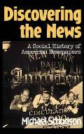 Discovering the News: A Social History of American Newspapers Cover