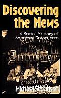 Discovering the News A Social History of American Newspapers