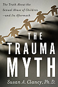 Trauma Myth The Truth about the Sexual Abuse of Children & Its Aftermath