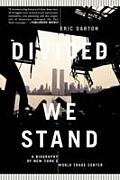 Divided We Stand a Biography of New Yorks World Trade Center