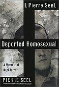 I Pierre Seel Deported Homosexual A Memoir of Nazi Terror