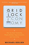 Gridlock Economy How Too Much Ownership Wrecks Markets Stops Innovation & Costs Lives