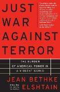 Just War Against Terror : the Burden of American Power in a Violent World (04 Edition) Cover