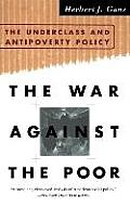 The War Against the Poor: The Underclass and Antipoverty Policy