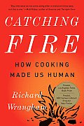 Catching Fire: How Cooking Made Us Human Cover
