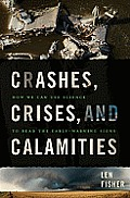 Crashes Crises & Calamities How We Can Use Science to Read the Earlywarning Signs