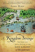 A Kingdom Strange: The Brief and Tragic History of the Lost Colony of Roanoke