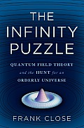 Infinity Puzzle Quantum Field Theory & the Hunt for an Orderly Universe