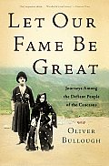 Let Our Fame Be Great: Journeys Among the Defiant People of the Caucasus Cover