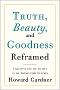 Truth Beauty & Goodness Reframed Educating for the Virtues in the Twenty First Century