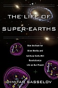 The life of super-Earths; how the hunt for alien worlds and artificial cells will revolutionize life on our planet