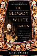 Bloody White Baron The Extraordinary Story of the Russian Nobleman Who Became the Last Khan of Mongolia