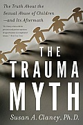 The Trauma Myth: The Truth about the Sexual Abuse of Children; And Its Aftermath