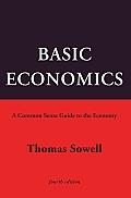 Basic Economics 4th Ed: A Common Sense Guide to the Economy