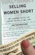 Selling Women Short The Landmark Battle for Workers Rights at Wal Mart