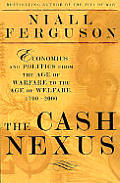 Cash Nexus Money & Power In The Modern W