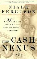 Cash Nexus Economics & Politics from the Age of Warfare Through the Age of Welfare 1700 2000