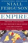 Empire The Rise & Demise of the British World Order & the Lessons for Global Power