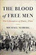 Blood of Free Men The Liberation of Paris 1944