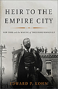 Heir to the Empire City; New York and the making of Theodore Roosevelt