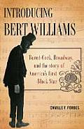 Introducing Bert Williams Burnt Cork Broadway & the Story of Americas First Black Star