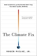 The Climate Fix: What Scientists and Politicians Won't Tell You about Global Warming Cover