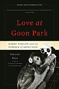 Love at Goon Park Harry Harlow & the Science of Affection