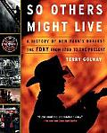 So Others Might Live: A History of New York's Bravest--The Fdny from 1700 to the Present